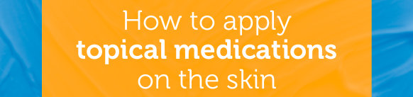 How to apply topical medications on the skin